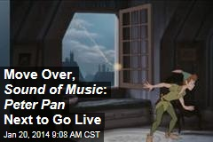 Move Over, Sound of Music : Peter Pan Next to Go Live