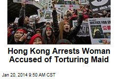 Hong Kong Arrests Woman Accused of Torturing Maid