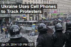 Ukraine Uses Cell Phones to Track Protesters