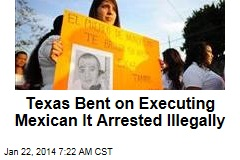Texas Bent on Executing Mexican It Arrested Illegally