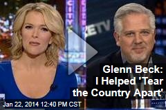 Glenn Beck: I Helped 'Tear the Country Apart'