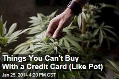 Things You Can't Buy With a Credit Card (Like Pot)