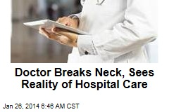 Doctor Breaks Neck, Sees Reality of Hospital Care
