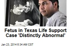 Fetus in Texas Life Support Case 'Distinctly Abnormal'