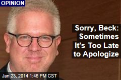 Sorry, Beck: Sometimes It's Too Late to Apologize