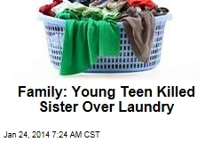 Family: Young Teen Killed Sister Over Laundry
