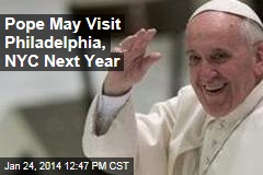 Pope May Visit Philadelphia, NYC Next Year