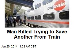 Man Killed Trying to Save Another From Train