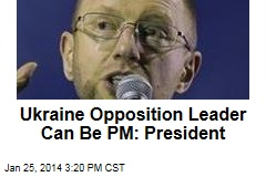 Ukraine Opposition Leader Can Be PM: President