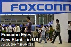 Foxconn Eyes New Plant—in US