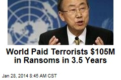 World Paid Terrorists $105M in Ransoms in 3.5 Years