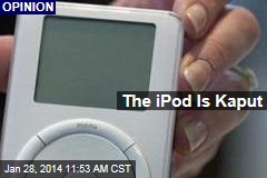 The iPod Is Kaput