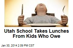 Utah School Takes Lunches From Indebted Kids