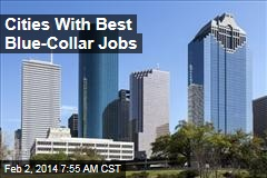 Cities With Best Blue-Collar Jobs