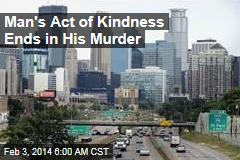 Man's Act of Kindness Ends in His Murder