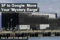 Google Ordered to Shift 'Mystery Barge'
