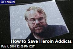 How to Save Heroin Addicts