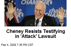Cheney Resists Testifying in &#39;Attack&#39; Lawsuit