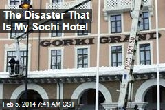 The Disaster That Is My Sochi Hotel