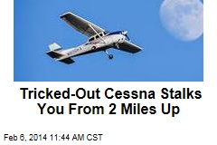 Tricked-Out Cessna Stalks You From 2 Miles Up