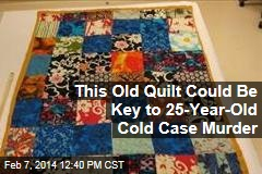This Old Quilt Could Be Key to 25-Year-Old Cold Case Murder