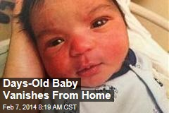 Days-Old Baby Vanishes From Home