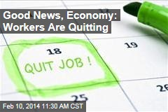 Good News, Economy: Workers Are Quitting