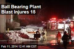 Ball Bearing Plant Blast Injures 15