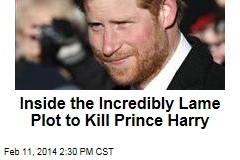Inside the Incredibly Lame Plot to Kill Prince Harry