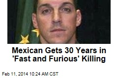 Mexican Gets 30 Years in 'Fast and Furious' Killing