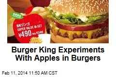 Burger King Experiments With Apples in Burgers