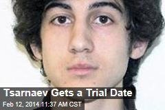 Tsarnaev Gets a Trial Date
