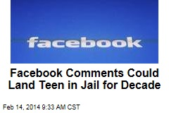 Facebook Comments Could Land Teen in Jail for Decade
