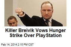 Killer Breivik Vows Hunger Strike Over PlayStation