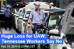 Huge Loss for UAW: Tennessee Workers Say No