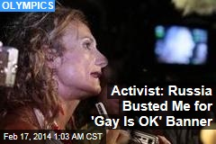Activist: I Was Busted in Sochi for 'Gay Is OK' Banner
