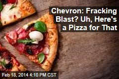 Whoops, Here's a Pizza for That Fracking Explosion