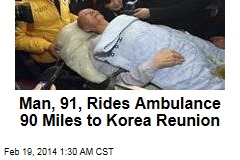 Man, 91, Rides Ambulance 90 Miles to Korea Reunion
