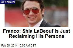 Franco: Shia LaBeouf Is Just Reclaiming His Persona