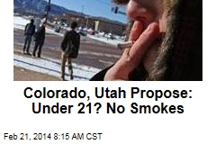 Colorado, Utah Propose: Under 21? No Smokes