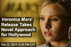 Veronica Mars ' Release Takes Novel Approach for Hollywood