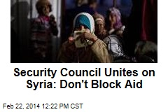 Security Council Unites on Syria: Don't Block Aid