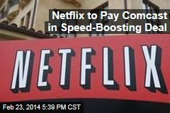 Netflix to Pay Comcast in Speed-Boosting Deal