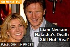Liam Neeson: Natasha's Death Still Not 'Real'