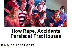 How Culture of Rape, Boozing Persists at Frat Houses