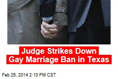 Judge Strikes Down Gay Marriage Ban in Texas
