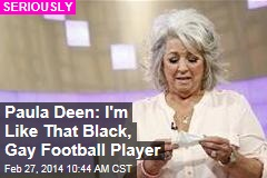Paula Deen: I'm Like That Black, Gay Football Player