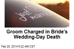 Groom Charged in Bride's Wedding-Day Death