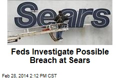 Feds Investigate Possible Breach at Sears