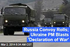 Russia Convoy Rolls; Ukraine PM Blasts 'Declaration of War'